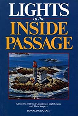 Lights of the Inside Passage: A History of British Columbia's Lighthouses and Their Keepers 9780920080856