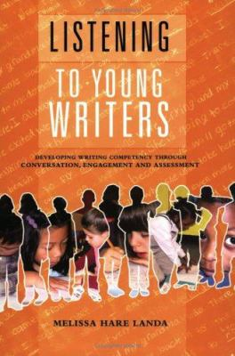 Listening to Young Writers: Developing Writing Competency Through Conversation, Engagement, and Assessment 9780929895819