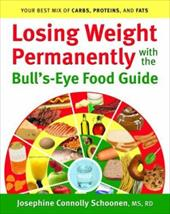 Losing Weight Permanently with the Bull's-Eye Food Guide: Your Best Mix of Carbs, Proteins, and Fats