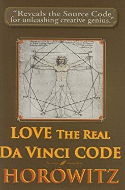 Love the Real Da Vinci Code: Maximizing Your Creative Genius, Health, and Wealth Through Divine Communion 9780923550660