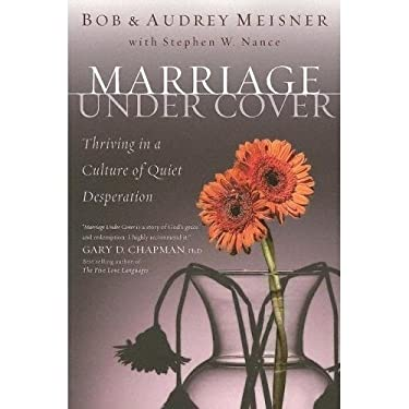 Marriage Undercover: Thriving in a Culture of Quiet Desperation 9780924748455