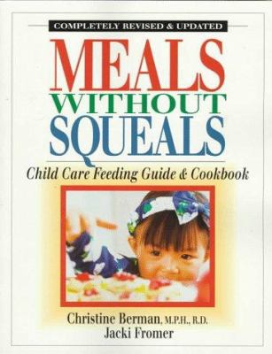 Meals Without Squeals: Child Care Feeding Guide and Cookbook 9780923521394