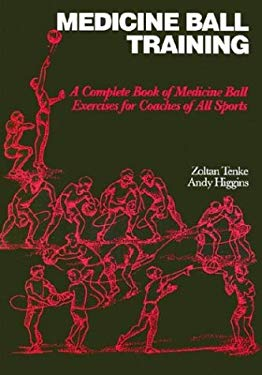 Medicine Ball Training: A Complete Book of Medicine Ball Exercises for Coaches of All Sports 9780920905401