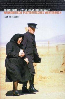Mennonitisch-Plattdeutsches Worterbuch/Mennonite Low German Dictionary