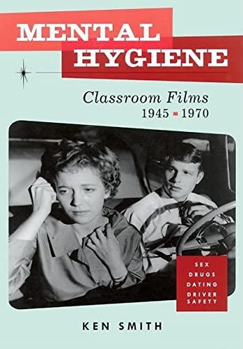 Mental Hygiene: Better Living Through Classroom Films 1945-1970 9780922233212