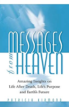 Messages from Heaven: Amazing Insights on Life After Death, Life's Purpose and Earth's Future 9780922729449