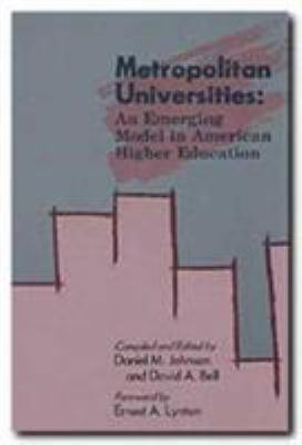 Metropolitan Universities: An Emerging Model in American Higher Education 9780929398938
