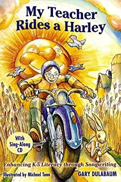 My Teacher Rides a Harley: Enhancing K-5 Literacy Through Songwriting [With CD] 9780929895567