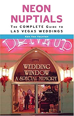 Neon Nuptials: The Complete Guide to Las Vegas Weddings 9780929712802