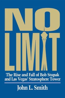 No Limit: The Rise and Fall of Bob Stupak and Las Vegas' Stratosphere Tower 9780929712185