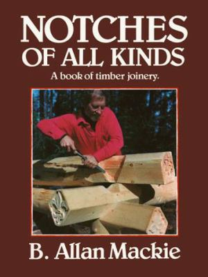 Notches of All Kinds: A Book of Timber Joinery 9780920270240