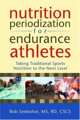 Nutrition Periodization for Endurance Athletes: Taking Traditional Sports Nutrition to the Next Level 9780923521837