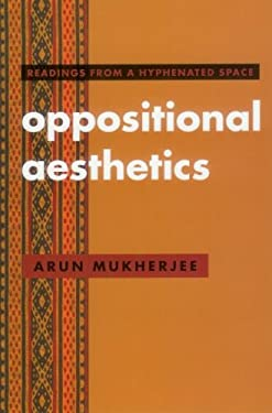 Oppositional Aesthetics: Readings from a Hyphenated Space 9780920661420