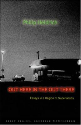 Out Here in the Out There: Essays in a Region of Superlatives 9780922811618