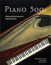 Piano 300: Celebrating Three Centuries of People and Pianos