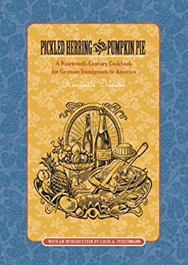 Pickled Herring and Pumpkin Pie: A Nineteenth-Century Cookbook for German Immigrants to America