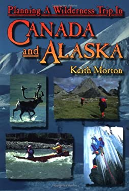 Planning a Wilderness Trip in Canada and Alaska 9780921102304