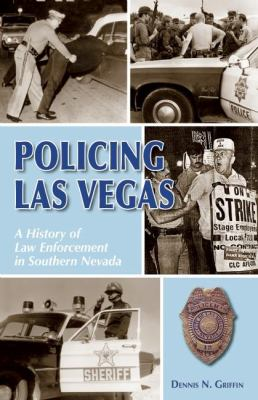 Policing Las Vegas: A History of Law Enforcement in Southern Nevada 9780929712239