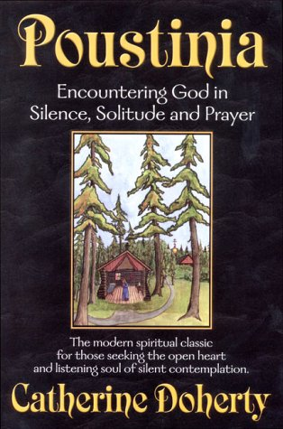 Poustinia: Encountering God in Silence, Solitude and Prayer (Madonna House Classics)