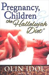 9780929619125 - Idol, Olin: Pregnancy, Children, and the Hallelujah Diet - Book
