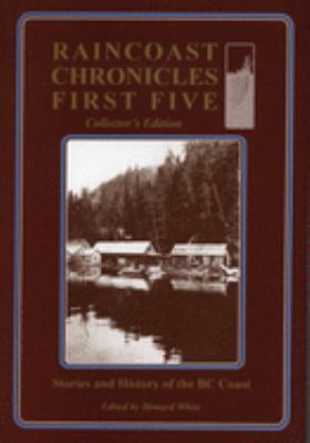 Raincoast Chronicles First Five: Stories & History of the BC Coast, Collector's Edition 9780920080047