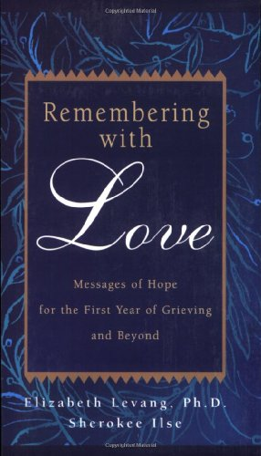 Remembering with Love: Messages of Hope for the First Year of Grieving and Beyond 9780925190864