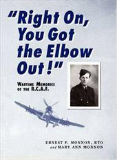 Right On, You Got the Elbow Out!: Wartime Memories of the R.C.A.F. 10248799