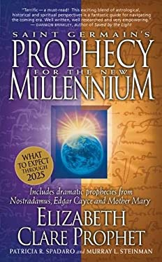Saint Germain's Prophecy for the New Millennium: Includes Dramatic Prophecies from Nostradamus, Edgar Cayce and Mother Mary 9780922729456