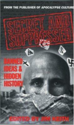 Secret and Suppressed: Banned Ideas and Hidden History 9780922915149