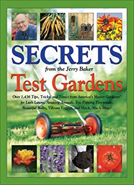 Secrets from the Jerry Baker Test Gardens: Over 1,436 Tips, Tricks, and Tonics from America's Master Gardener for Lush Lawns, Amazing Annuals, Eye-Pop 9780922433551