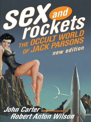 Sex and Rockets: The Occult World of Jack Parsons 9780922915972