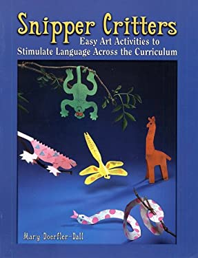 Snipper Critters: Easy Art Activities to Stimulate Language Across the Curriculum 9780929895383