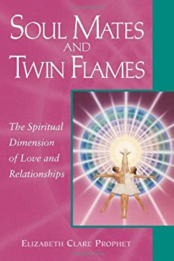 Soul Mates and Twin Flames: The Spiritual Dimension of Love and Relationships 9780922729487