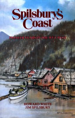 Spilsbury's Coast: Pioneer Years in the Wet West 9780920080573