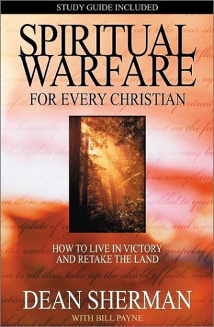 Spiritual Warfare for Every Christian: How to Live in Victory and Retake the Land 9780927545051