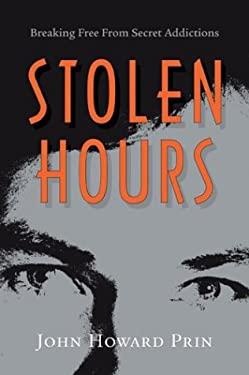 Stolen Hours: Breaking Free from Secret Addictions 9780929636214