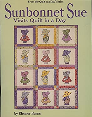 Sunbonnet Sue Visits Quilt in a Day 9780922705382