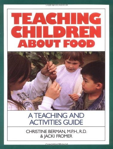 Teaching Children about Food: A Teaching and Activites Guide 9780923521158