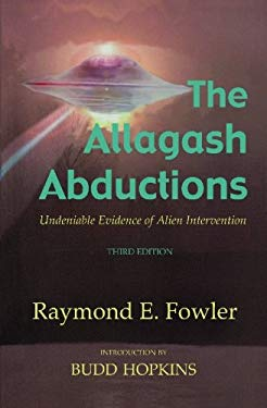 The Allagash Abductions: Undeniable Evidence of Alien Intervention 9780926524224