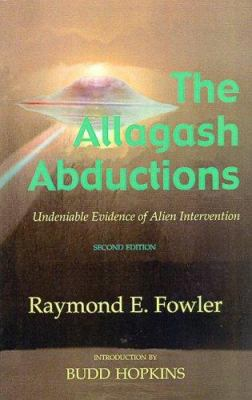 The Allagash Abductions: Undeniable Evidence of Alien Intervention 9780926524231