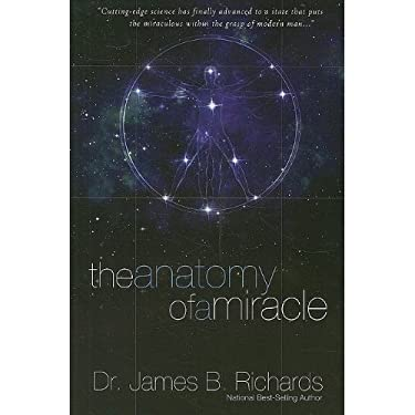 The Anatomy of a Miracle: Cutting-Edge Science Has Finally Advanced to a State That Puts the Miraculous Within the Grasp of Modern Man... 9780924748974