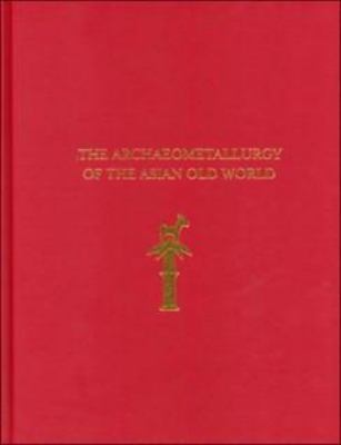 The Archaeometallurgy of the Asian Old World