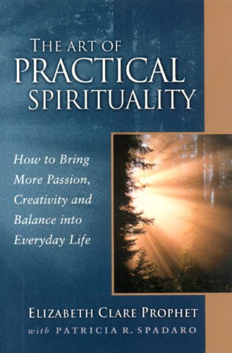 The Art of Practical Spirituality: How to Bring More Passion, Creativity and Balance Into Everyday Life 9780922729555