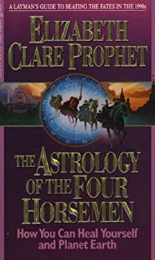 The Astrology of the Four Horsemen: How You Can Heal Yourself and Planet Earth 9780922729067