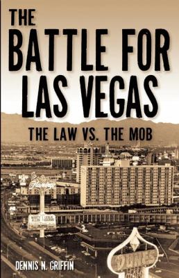 The Battle for Las Vegas: The Law Vs. the Mob 9780929712376