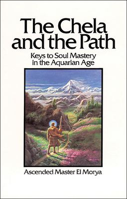 The Chela and the Path: Keys to Soul Mastery in the Aquarian Age 9780922729333
