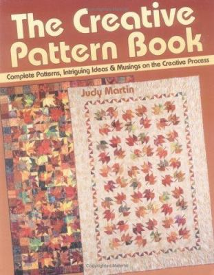 The Creative Pattern Book: Complete Patterns, Intriguing Ideas & Musings on the Creative Process 9780929589060