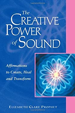 The Creative Power of Sound: Affirmations to Create, Heal and Transform 9780922729425