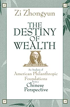 The Destiny of Wealth: An Analysis of American Philanthropic Foundations from a Chinese Perspective 9780923993245