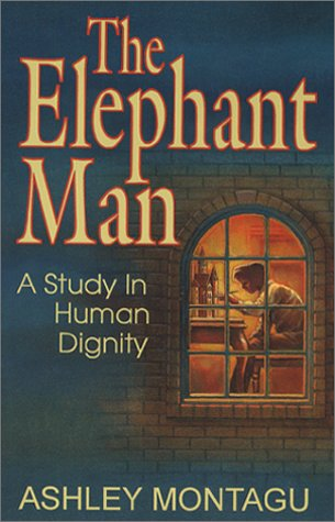 The Elephant Man: A Study in Human Dignity 9780925417411